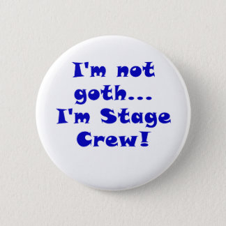 Im Not Goth Im Stage Crew 6 Cm Round Badge