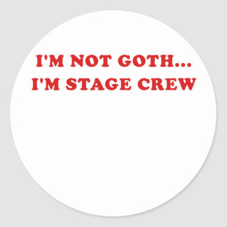 Im Not Goth Im Stage Crew Classic Round Sticker