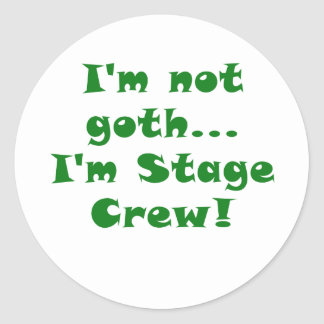 Im Not Goth Im Stage Crew Round Sticker
