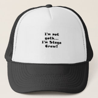 Im Not Goth Im Stage Crew Trucker Hat