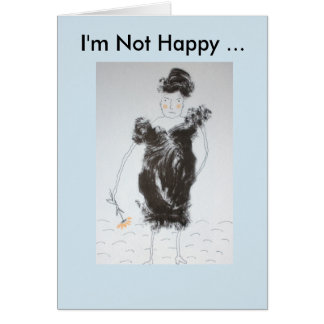 I'm Not Happy ... Card
