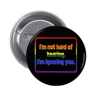 I'm Not Hard of Hearing, I'm Ignoring You 6 Cm Round Badge