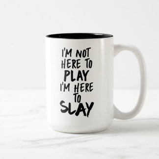 I'm Not Here to Play I'm Here to Slay Coffee Mug