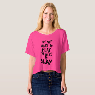 I'm Not Here to Play I'm Here to Slay Slouch Shirt