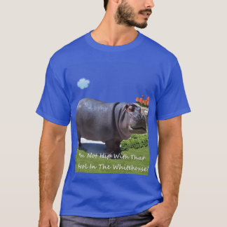 I'm Not Hip With That Fool In The Whitehouse!! T-Shirt