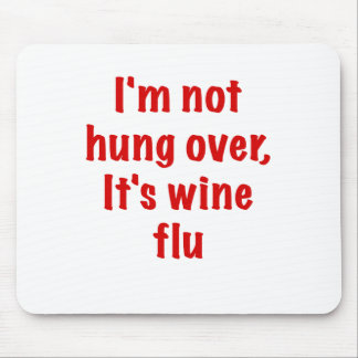 Im Not Hung Over Its Wine Flu Mouse Pad