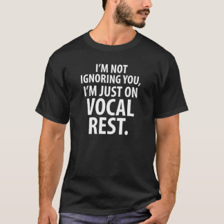 I'm Not Ignoring You I'm just on Vocal Rest Shirt