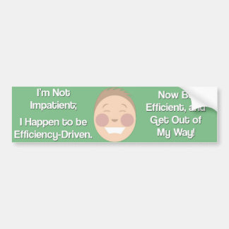 Im not impatient, Im efficiency-driven. Bumper Sticker