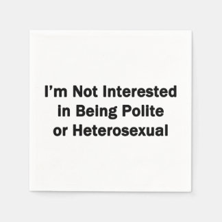 I'm Not Interested in Being Polite or Heterosexual Paper Napkin
