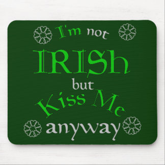 I'm not Irish but Kiss Me Anyway Mouse Pad