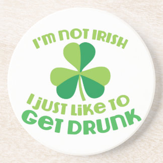I'm not IRISH I just like to get DRUNK Coasters