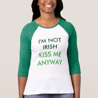 I'm not Irish. Kiss me anyway! Women's T T-Shirt