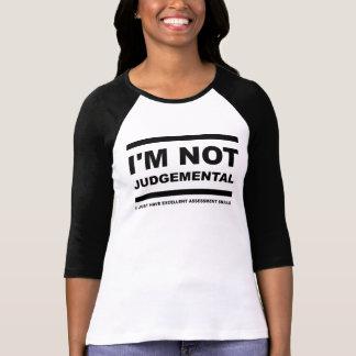 I'm Not Judgemental Funny Shirt