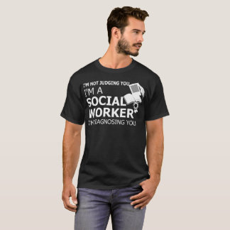 Im Not Judging You Im A Social Worker T-Shirt