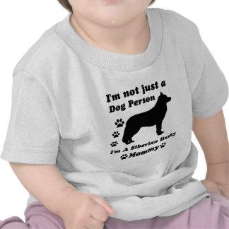 I'm Not Just a Dog Person; I'm A Siberian husky mo Shirts