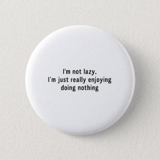 I'm Not Lazy 6 Cm Round Badge