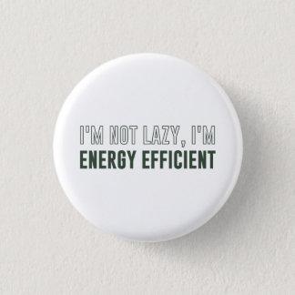I'm Not Lazy I'm Energy Efficient 3 Cm Round Badge