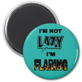 I'M NOT LAZY I'M FLARING MAGNET