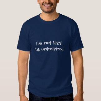 I'm not lazy.I'm uninspired. T Shirts