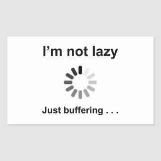 I'm Not Lazy - Just Buffering Rectangular Sticker