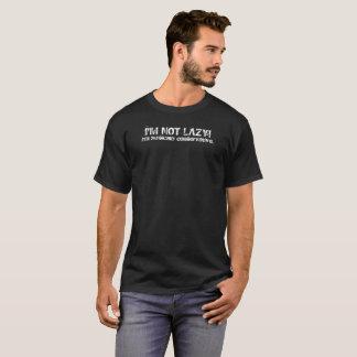 I'M NOT LAZY! T-Shirt