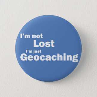 I'm not lost I'm just Geocaching 6 Cm Round Badge