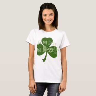 I'm not Lucky Just Blessed Shamrock Design T-Shirt