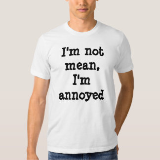 I'm not mean, I'm annoyed T-shirt