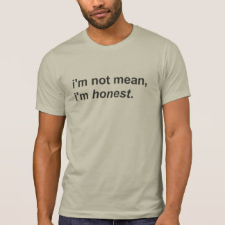 I'm Not Mean I'm Honest T-Shirt