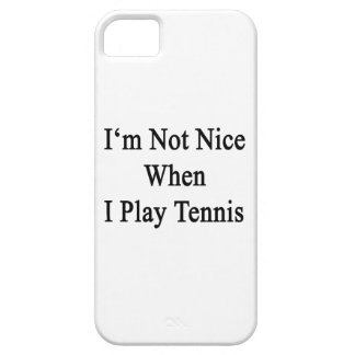 I'm Not Nice When I Play Tennis iPhone 5/5S Covers