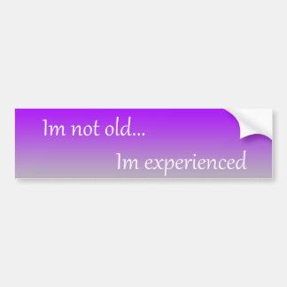 Im Not Old... Im Experienced Bumper Sticker