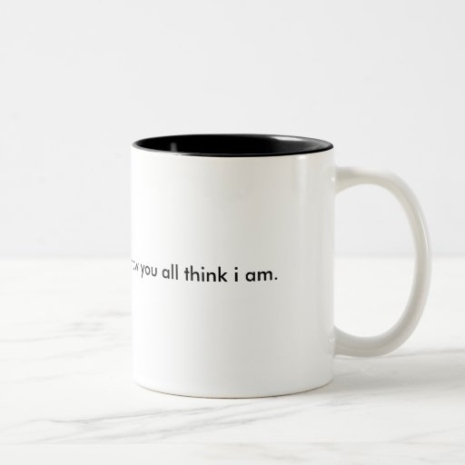 I'm not paranoid i just know you all think i am. mugs