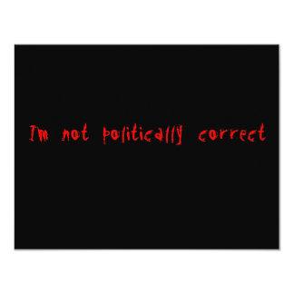 I'm Not Politically Correct 11 Cm X 14 Cm Invitation Card