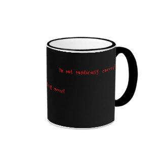 I'm Not Politically Correct Coffee Mugs