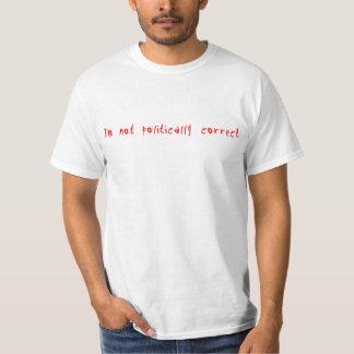 I'm Not Politically Correct Tshirt