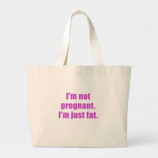 Im not Pregnant Im just Fat Canvas Bags