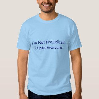 I'm Not Prejudiced. I Hate Everyone. Tees
