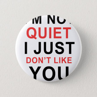 I'm Not Quiet I Just Don't Like You 6 Cm Round Badge
