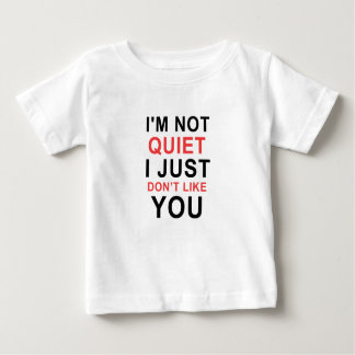 I'm Not Quiet I Just Don't Like You Baby T-Shirt