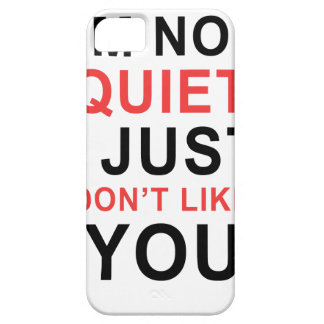 I'm Not Quiet I Just Don't Like You Barely There iPhone 5 Case