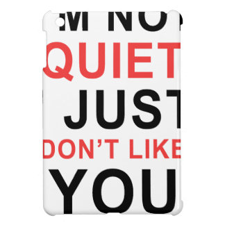 I'm Not Quiet I Just Don't Like You iPad Mini Covers