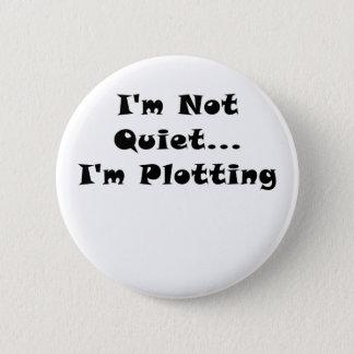Im Not Quiet Im Plotting 6 Cm Round Badge