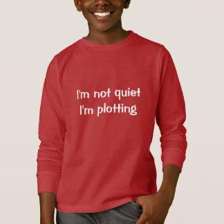 I'm not quiet I'm plotting T-Shirt