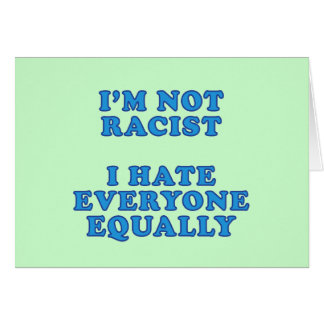 I'm Not Racist Greeting Card