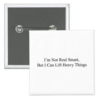 I'm Not Real Smart 15 Cm Square Badge