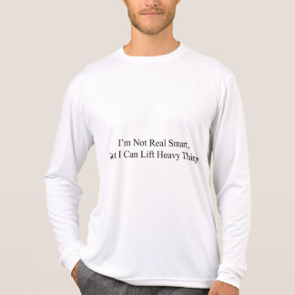 I'm Not Real Smart Tshirts