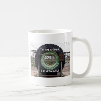 I'm not retired, I'm retreaded: mining truck tire Coffee Mug