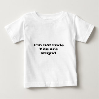 Im not Rude, Your Stupid T-shirts