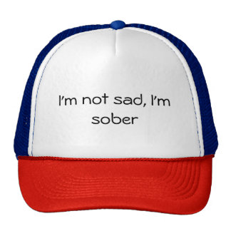 I'M NOT SAD, I'M SOBER CAP