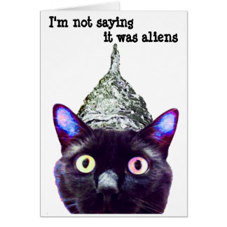 """""""I'm not saying it's aliens...."""" Cat Greeting Card"""